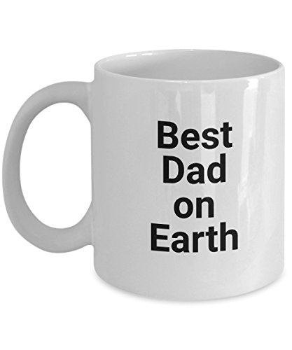 Funny Father 11Oz Coffee Mug, Best Dad On Earth for Dad, Grandpa, Husband From Son, Daughter, Wife for Coffee & Tea Lovers ()