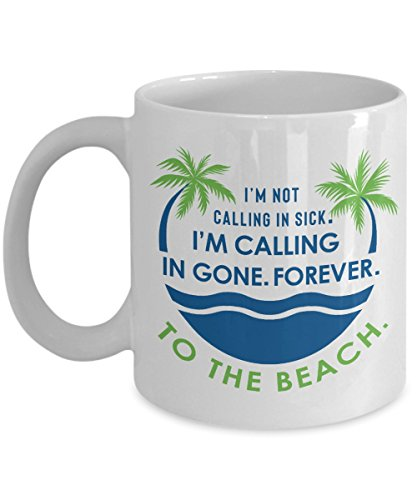 I'm Calling In Gone. Forever. To The Beach. Funny Summer Quotes Coffee & Tea Gift Mug For The Best Coworker And Ocean Lover Co-worker