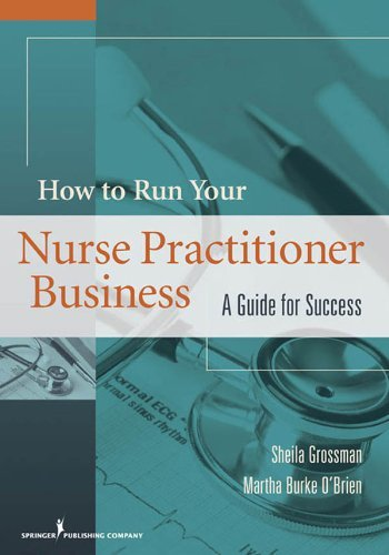 Read Online By Dr. Sheila Grossman Ph.D., Martha Burke O'Brien MS ANP-BC: How to Run Your Own Nurse Practitioner Business: A Guide for Success pdf