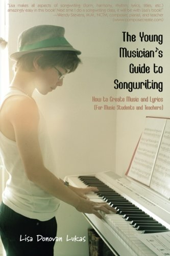 The Young Musician's Guide to Songwriting: How to Create Music & Lyrics [Lisa Donovan Lukas] (Tapa Blanda)