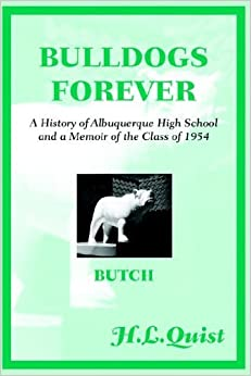 Bulldogs Forever: A History of Albuquerque High School and a Memoir of the Class of 1954 by Quist H.L. (2004-08-09)