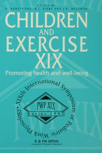 Children and Exercise XIX: Promoting health and well-being: Promoting Health and Well-being 13th Pdf