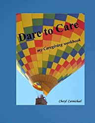 Dare to Care: my Caregiving workbook (Volume 2)