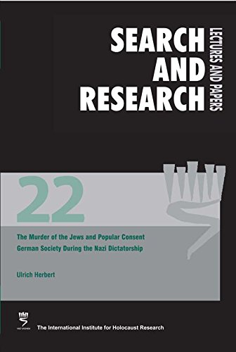 Download Search & Research, Lectures and Papers Vol 22: The Murder of the Jews and Popular Consent: German Society during the Nazi Dictatorship PDF