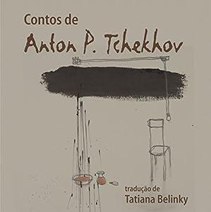 Contos de Anton P. Tchekhov [Anton P. Chekhov Tales] Audiobook