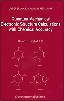 Book Quantum Mechanical Electronic Structure Calculations with Chemical Accuracy (Understanding Chemical Reactivity)