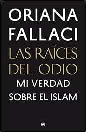 Las Raíces Del Odio (Ensayo): Amazon.es: Fallaci, Oriana: Libros