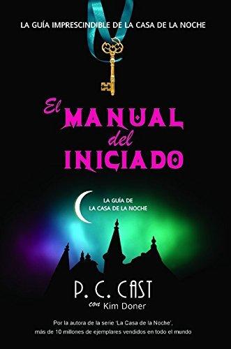 El manual del iniciado / The Fledgling Handbook 101 (La Casa De La Noche / House of Night) (Spanish Edition) by P. C. Cast (2012-05-10)