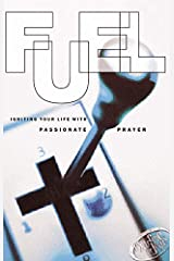 Fuel: Igniting Your Life with Passionate Prayer Paperback