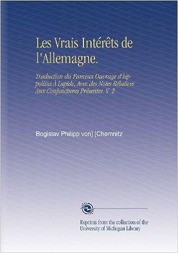 Book Les Vrais Intérêts de l'Allemagne.: Traduction du Fameux Ouvrage d'hippolitus À Lapide, Avec des Notes Rélatives Aux Conjonctures Présentes. V. 2