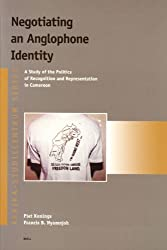 Negotiating an Anglophone Identity: A Study of the Politics of Recognition and Representation in Cameroon (Afrika-Studiecentrum Series)
