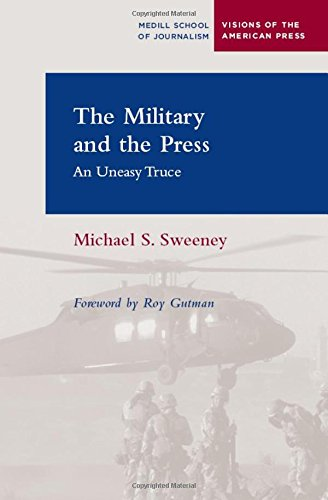 The Military and the Press: An Uneasy Truce (Medill Visions Of The American Press) pdf epub