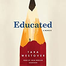 Educated: A Memoir Audiobook by Tara Westover Narrated by Julia Whelan
