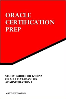 Book Study Guide for 1Z0-052: Oracle Database 11g: Administration I: Oracle Certification Prep