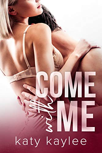 Come with Me (Second Chances Forever Book One 1) (Best Friends Little Sister)