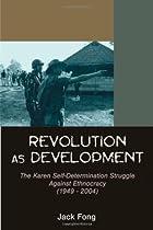 Revolution as Development: The Karen Self-Determination Struggle Against Ethnocracy (1949 - 2004)