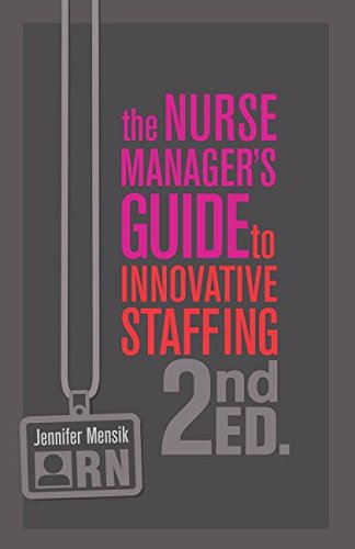 The Nurse Managers Guide To Innovative Staffing  Second Edition