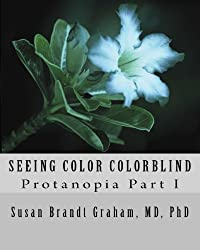 Seeing Color Colorblind: Protanopia Part I