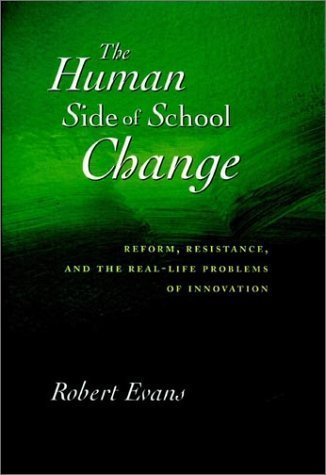 The Human Side of School Change: Reform, Resistance, and the Real-Life Problems of Innovation (Jossey-Bass Education) by Robert Evans (1996-10-28) - 1996 Life