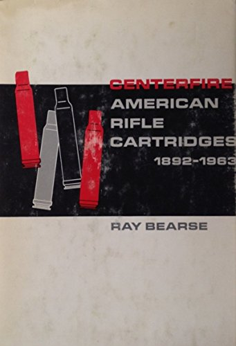- Centerfire American Rifle Cartridges, 1892-1963