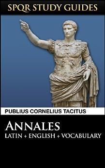 Tacitus: The Annals of Rome in Latin + English (SPQR Study Guides Book 11) by [Tacitus, Publius Cornelius]