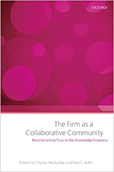 The Firm as a Collaborative Community: Reconstructing Trust in the Knowledge Economy
