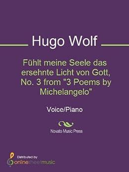 """Fühlt meine Seele das ersehnte Licht von Gott, No. 3 from """"3 Poems by Michelangelo"""" by [Hugo Wolf]"""