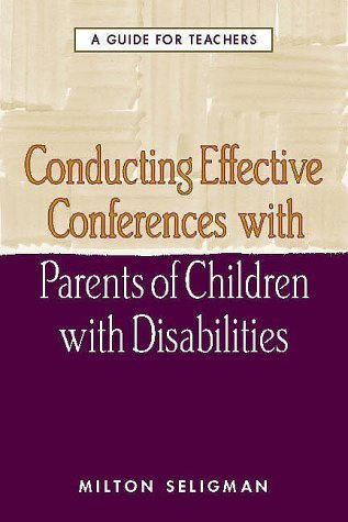 Conducting Effective Conferences with Parents of Children with Disabilities: A Guide for Teachers by Seligman PhD, Milton (2000) Hardcover