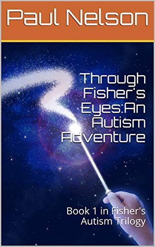 Through Fisher's Eyes:An Autism Adventure: Book 1 in Fisher's Autism Trilogy (Autism Books Kindle)