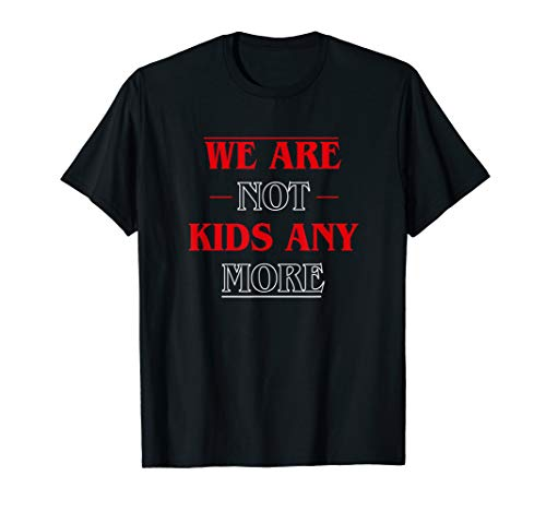 We Are Not Kids Any More Quotes Shirt For Men & Women