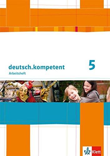 deutsch.kompetent / Allgemeine Ausgabe: deutsch.kompetent / Arbeitsheft 5. Klasse: Allgemeine Ausgabe