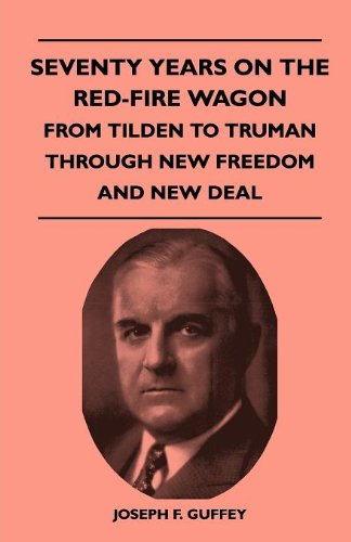 Download Seventy Years on the Red-Fire Wagon - From Tilden to Truman Through New Freedom and New Deal ebook