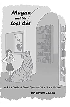 Megan and the Lost Cat: A Spirit Guide, A Ghost Tiger, and One Scary Mother! (The Megan Series Book 6) by [Jones, Owen]