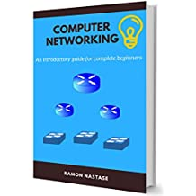 Introduction to Computer Networking: Your First Steps into How the Internet and Networks Work (Computer Networking Series Book 5)