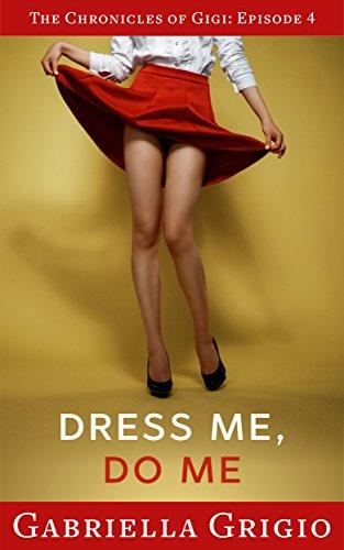 Dress Me, Do Me (The Chronicles of Gigi Book 4)