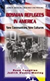 Bosnian Refugees in America : New Communities, New Cultures, Coughlan, Reed and Owens-Manley, Judith, 0387251553