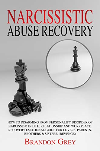 Narcissistic Abuse Recovery: How to Disarming from Personality Disorder of  Narcissism in Life, Relationship and Workplace  Recovery Emotional Guide