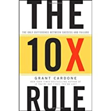 [ The 10X Rule: The Only Difference Between Success and Failure By Cardone, Grant ( Author ) Hardcover 2011 ]