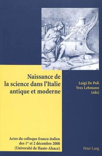 Naissance de la science dans l'Italie antique et moderne: Actes du colloque franco-italien des 1 er  et 2 décembre 2000 (Université de Haute-Alsace) (French Edition)