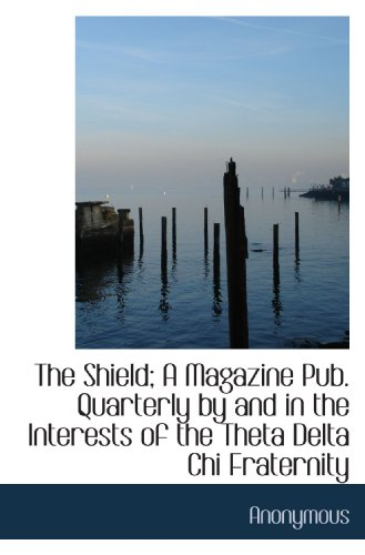 The Shield; A Magazine Pub. Quarterly by and in the Interests of the Theta Delta Chi Fraternity