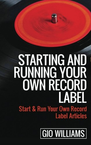 Starting and Running Your Own Record Label: Start & Run Your Own Record Label Articles