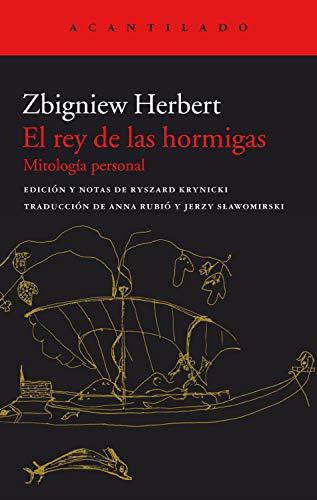 El rey de las hormigas: Mitología personal (El Acantilado nº 375) por Zbigniew Herbert,Ryszard Krynicki,Anna Rubió,Jerzy Sławomirski