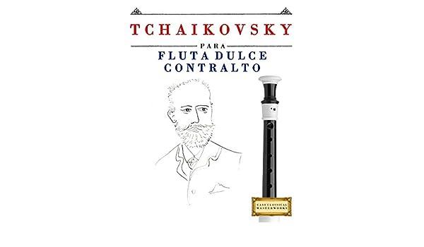Tchaikovsky para Flauta Dulce Contralto: 10 Piezas Fáciles para ...