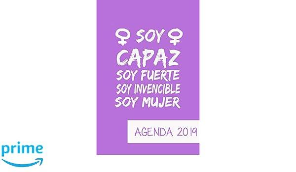 Agenda 2019 Soy Capaz Soy Fuerte Soy Invencible Soy Mujer: Agenda Mensual y Semanal + Organizador I Cubierta con tema de Feminista I Enero 2019 a Diciembre ...