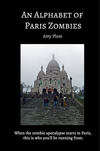 An Alphabet of Paris Zombies: When the zombie apocalypse starts in Paris, this is who you'll be running from.