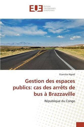 Read Online Gestion des espaces publics: cas des arrêts de bus à Brazzaville (French Edition) ebook