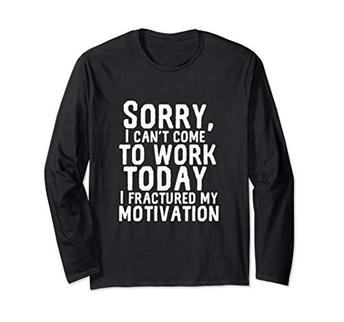 Can't Work Today Fractured My Motivation Funny I Hate My Job Long Sleeve T-Shirt (Best Excuses To Call In Sick)