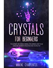 Crystal For Beginners: The Ultimate and Unique Manual for Learning How To Use Gemstone in Manifesting Ritual And Healing Fast