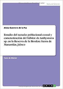 Estudio del tamaño poblacional censal y caracterización del hábitat de Ambystoma sp. en la Reserva de la Biosfera Sierra de Manantlán, Jalisco