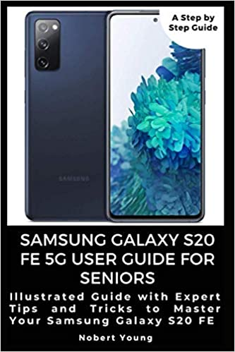 Amazon Com Samsung Galaxy S20 Fe 5g User Guide For Seniors Illustrated Guide With Expert Tips And Tricks To Master Your Samsung Galaxy S20 Fe 9798696112268 Young Nobert Books